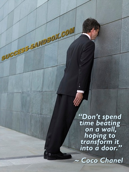"""QUOTE: """"Don't spend time beating on a wall, hoping to transform it into a door."""" ~ Coco Chanel"""